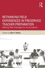 Rethinking Field Experiences in Preservice Teacher Preparation - Meeting New Challenges for Accountability ebook by Etta R. Hollins