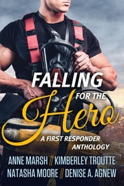Falling for the Hero - A First Responder Anthology ebook by Kimberley Troutte, Anne Marsh, Natasha Moore,...