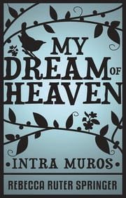 My Dream Of Heaven ebook by Rebecca Ruter Springer