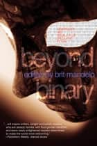 Beyond Binary: Genderqueer and Sexually Fluid Speculative Fiction ebook by Brit Mandelo