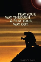 Pray your way through & Pray your way out ebook by Austin V.J. Makota