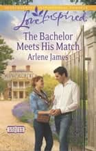 The Bachelor Meets His Match (Mills & Boon Love Inspired) (Chatam House, Book 8) ebook by Arlene James