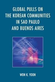 Global Pulls on the Korean Communities in Sao Paulo and Buenos Aires ebook by Won K. Yoon
