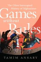 Games without Rules ebook by Tamim Ansary