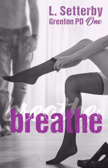 Breathe - Grenton PD Book One ebook by L. Setterby