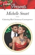 Claiming His Christmas Consequence - A Passionate Christmas Romance ebook by Michelle Smart