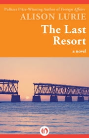 The Last Resort - A Novel ebook by Alison Lurie