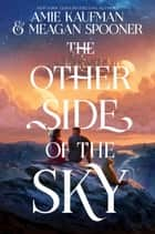 The Other Side of the Sky ebook by Amie Kaufman, Meagan Spooner