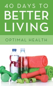 40 Days to Better Living--Optimal Health ebook by Dr. Scott Morris,Church Health Center