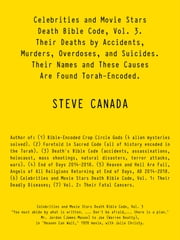 Celebrities and Movie Stars Death Bible Code, Vol. 3 – Their Deaths by Accidents, Murders, Overdoses, and Suicides. - Their Names and These Causes Are Found Torah-Encoded. ebook by Steve Canada