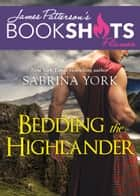 Bedding the Highlander ebook by Sabrina York, James Patterson