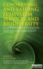 Conserving and Valuing Ecosystem Services and Biodiversity ebook by K N Ninan
