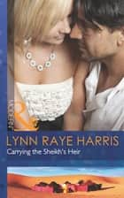 Carrying the Sheikh's Heir (Mills & Boon Modern) (Heirs to the Throne of Kyr, Book 2) ebook by Lynn Raye Harris
