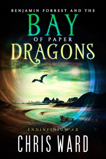 Benjamin Forrest and the Bay of Paper Dragons ebook by Chris Ward