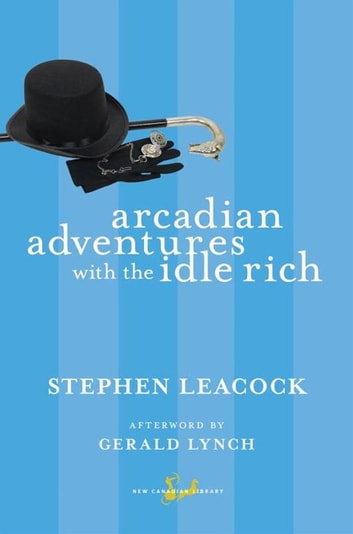 Arcadian Adventures with the Idle Rich ebook by Stephen Leacock,Gerald Lynch