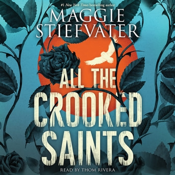All the Crooked Saints livre audio by Maggie Stiefvater