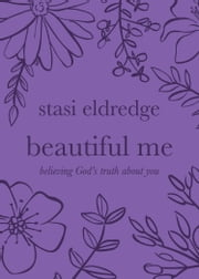 Beautiful Me - Believing God's Truth about You ebook by Stasi Eldredge
