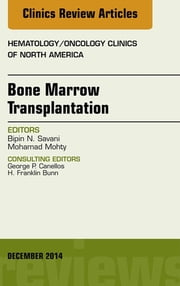 Bone Marrow Transplantation, An Issue of Hematology/Oncology Clinics of North America, ebook by Bipin Savani