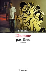L'Homme pas Dieu eBook by Frankito