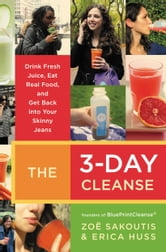 The 3-Day Cleanse - Your BluePrint for Fresh Juice, Real Food, and a Total Body Reset ebook by Zoe Sakoutis,Erica Huss