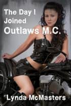 (the day I joined) Outlaws M.C. (leather gangbang biker erotica) ebook by Lynda McMasters