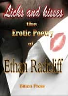 Licks and Kisses, the Erotic Poetry of Ethan Radcliff ebook by Ethan Radcliff