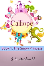 Calliope: The Snow Princess ebook by J.A. Macdonald