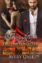 Knights Of The Boardroom Book 2 - Knights of the Boardroom, #2 ebook by Avery Gale