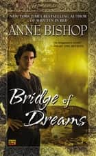 Bridge of Dreams ebook by Anne Bishop