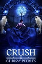 Crush ebook by Chrissy Peebles