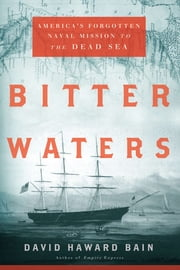 Bitter Waters: America's Forgotten Naval Mission to the Dead Sea ebook by David Haward Bain
