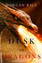 Dusk of Dragons (Age of the Sorcerers—Book Six) ebook by Morgan Rice