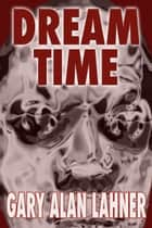 Dream Time ebook by Gary Alan Lahner