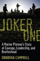 Joker One - A Marine Platoon's Story of Courage, Leadership, and Brotherhood ebook by Donovan Campbell
