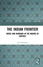 The Indian Frontier - Horse and Warband in the Making of Empires ebook by Jos Gommans