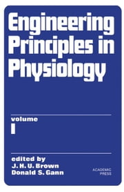 Engineering Principles in Physiology: Volume 1 ebook by Brown, J. H. U.