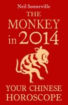 The Monkey in 2014: Your Chinese Horoscope ebook by Neil Somerville