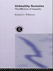 Unhealthy Societies - The Afflictions of Inequality ebook by Richard G. Wilkinson