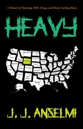 Heavy - A Memoir of Wyoming, BMX, Drugs, and Heavy Fucking Music ebook by J. J. Anselmi