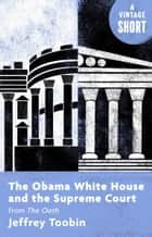 The Obama White House and the Supreme Court - from The Oath ebook by Jeffrey Toobin