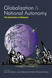 Globalization and National Autonomy: The Experience of Malaysia ebook by Joan M Nelson,Jacob Meerman,Abdul Rahman Haji Embong