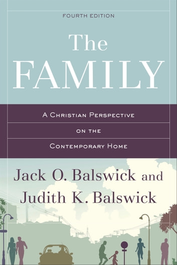 The Family - A Christian Perspective on the Contemporary Home ebook by Jack O. Balswick,Judith K. Balswick