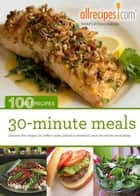 30-Minute Meals: 100 Best Recipes from Allrecipes.com ebook by Allrecipes