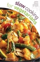 Slow Cooking for Vegetarians ebook by Annette Yates