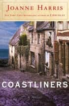 Coastliners - A Novel ebook by Joanne Harris