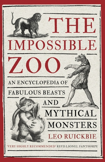 The Impossible Zoo - An encyclopedia of fabulous beasts and mythical monsters ebook by Leo Ruickbie