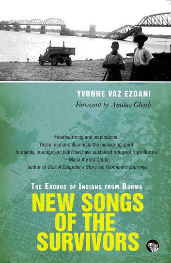 New Songs of the Survivors - The Exodus of Indians from Burma eBook by Yvonne Vaz Ezdani