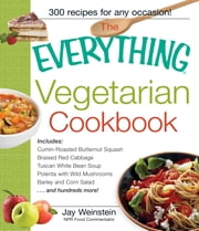 The Everything Vegetarian Cookbook - 300 Healthy Recipes Everyone Will Enjoy ebook by Jay Weinstein