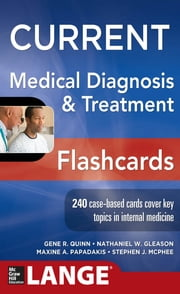 CURRENT Medical Diagnosis and Treatment Flashcards ebook by Gene Quinn,Nathaniel Gleason,Maxine Papadakis,Stephen J. McPhee