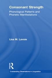 Consonant Strength - Phonological Patterns and Phonetic Manifestations ebook by Lisa M. Lavoie